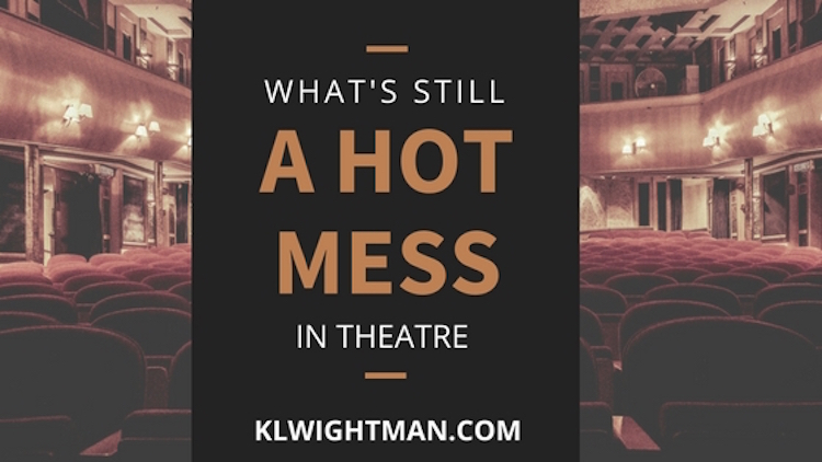 What's Still A Hot Mess In Theatre