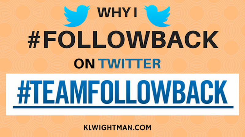 Why I #FollowBack on Twitter #TeamFollowBack via KLWightman.com