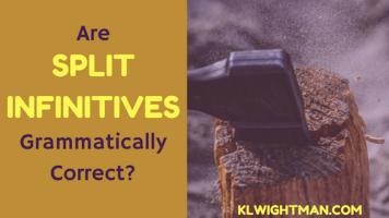 Are Split Infinitives Grammatically Correct? grammar blog post via KLWightman.com