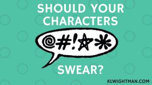 Should Your Characters Swear? Blog Post via KLWightman.com