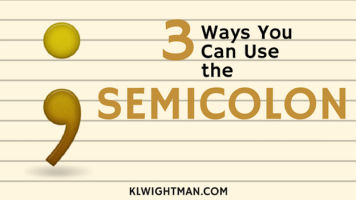 3 Ways You Can Use the Semicolon via KLWightman.com