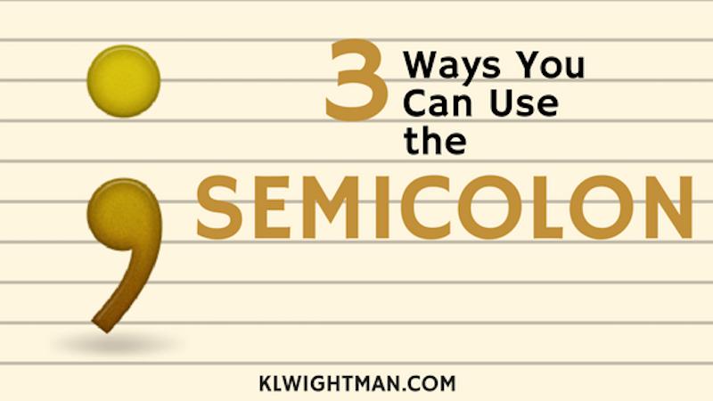 3 Ways You Can Use the Semicolon via KLWightman.com