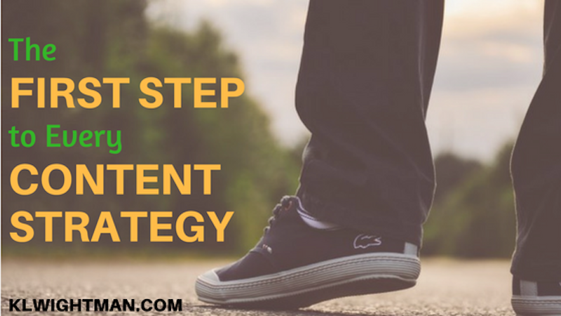The First Step to Every Content Strategy via KLWightman.com
