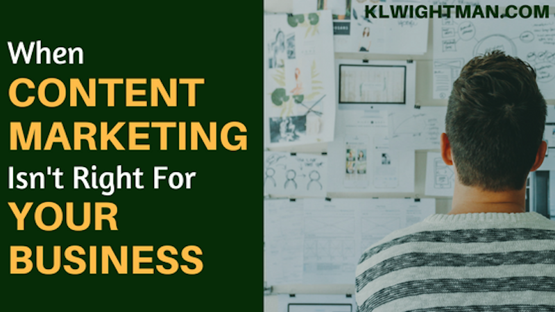 When Content Marketing Isn't Right for Your Business via KLWightman.com
