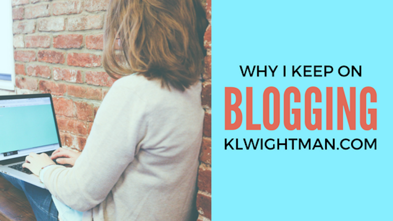 Why I Keep On Blogging via KLWightman.com