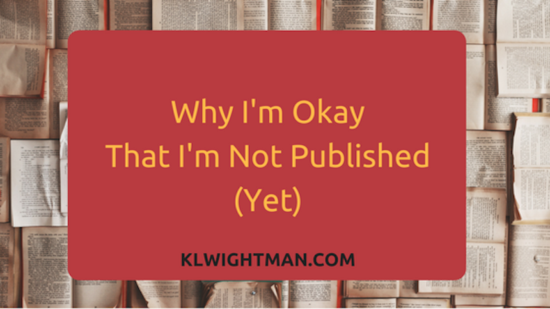 Here's why I'm okay that I'm not published (yet)