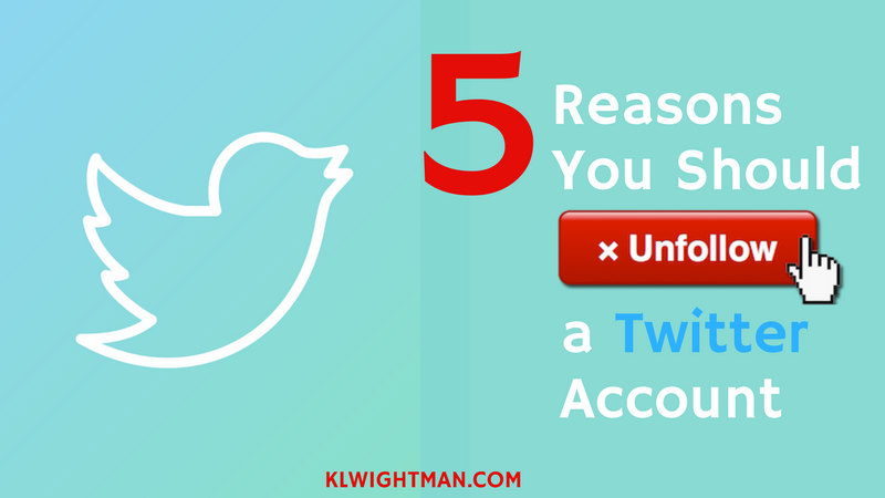5 Reasons You Should Unfollow a Twitter Account via KLWightman.com