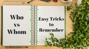 Who vs Whom? Check out easy tricks to remember on klwightman.com!