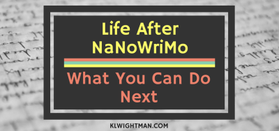 Life After NaNoWriMo What You Can Do Next via KLWightman.com