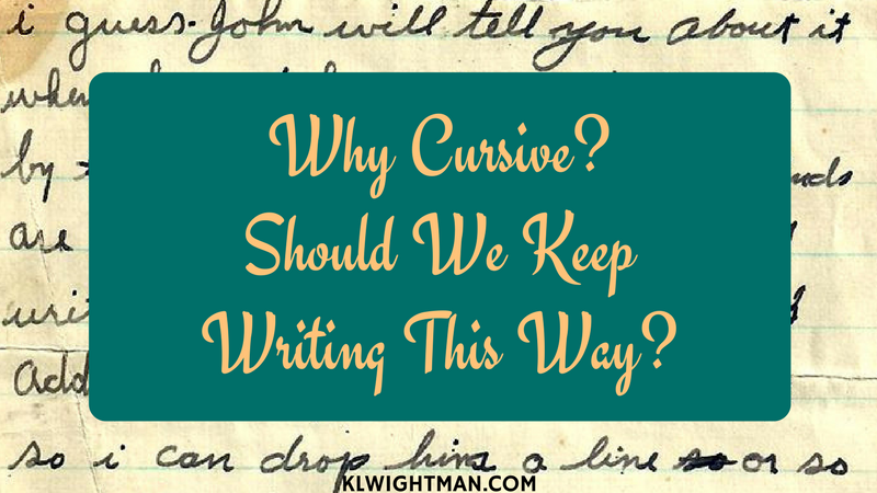 Why Cursive? Should We Keep Writing This Way? via KLWightman.com