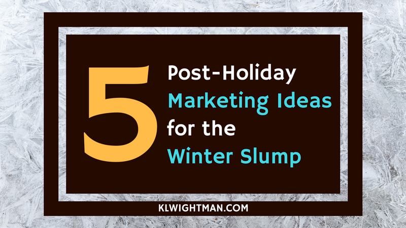 5 Post-Holiday Marketing Ideas for the Winter Slump via KLWightman.com
