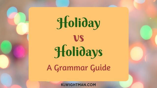 Holiday vs holidays a grammar guide klwightman m4hsunfo