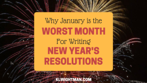 Why January is the Worst Month for Writing New Year's Resolutions via KLWightman.com