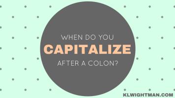 When Do You Capitalize After a Colon? via KLWightman.com