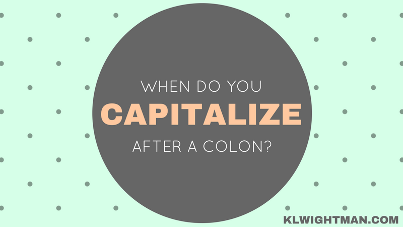 When Do You Capitalize After a Colon? via KLWightman.com