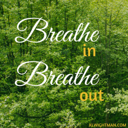 Breathe in. Breathe Out. via KLWightman.com