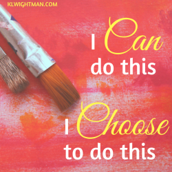 I can do this. I choose to do this. via KLWightman.com