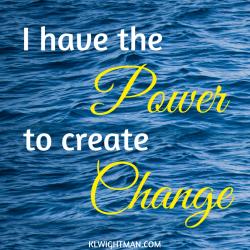 I have the power to create change via KLWightman.com