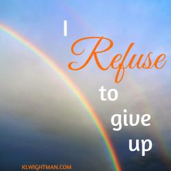 I refuse to give up via KLWightman.com