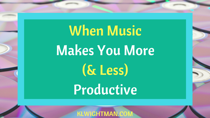 When Music Makes You More (& Less) Productive via KLWightman.com