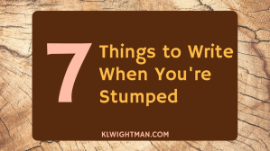7 Things to Write When You're Stumped via KLWightman.com