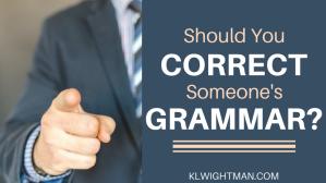 Should You Correct Someone's Grammar? via KLWightman.com
