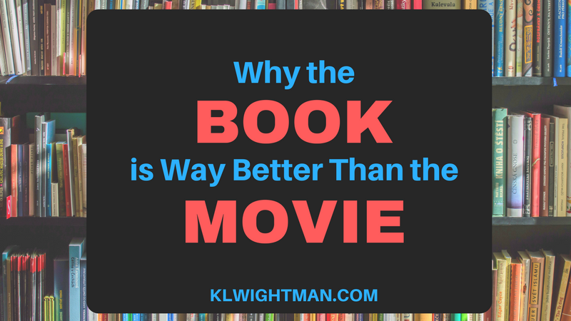 Why the Book is Way Better Than the Movie via KLWightman.com