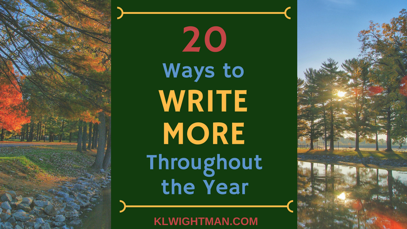 20 Ways to Write More Throughout the Year via KLWightman.com