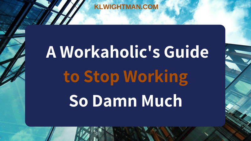 A Workaholic's Guide to Stop Working So Damn Much via KLWightman.com