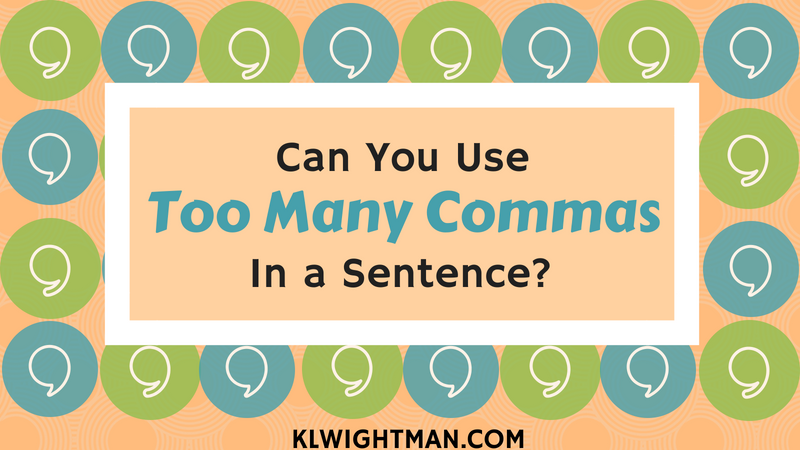 Can You Use Too Many Commas in a Sentence? via KLWightman.com