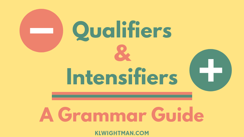 Qualifiers and Intensifiers: A Grammar Guide via KLWightman.com