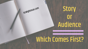 Story or Audience Which Comes First? via KLWightman.com